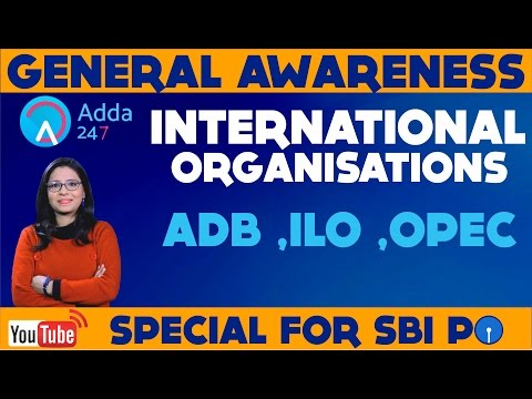 GENERAL AWARENESS SHOW - International Organizations - ADB ,ILO ,OPEC