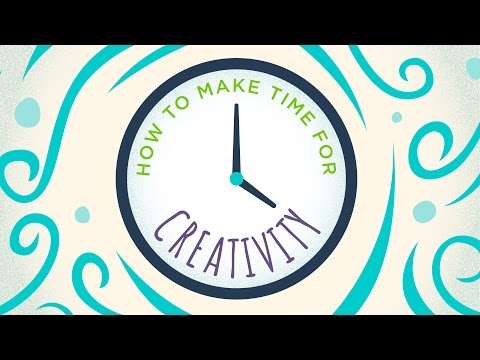 How to Make Time for Creativity