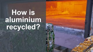Aluminium Recycling - How Is Aluminium Recycled?