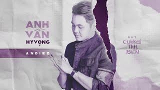 ANH VẪN HY VỌNG | ANDIEZ | OST CƯƠNG THI BIẾN - MV LYRICS
