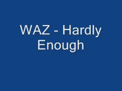 WAZ - Hardly Enough