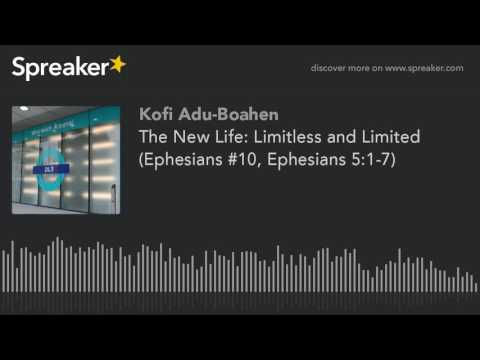 The New Life: Limitless and Limited (Ephesians #10, Ephesians 5:1-7)