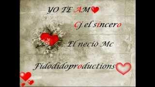 Fidodidoproductions Ft El necio mc & Cj el sincero - Yo te amo