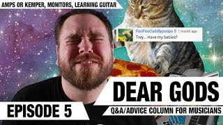 DEAR GODS #5 - Monitors, Kemper? Learning Guitar Do's And Don'ts   GEAR GODS