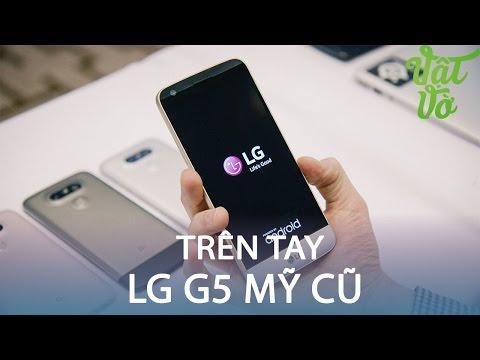 Vật Vờ| Trên tay LG G5 Mỹ cũ qua sủ dụng, giá chỉ 8.5 triệu