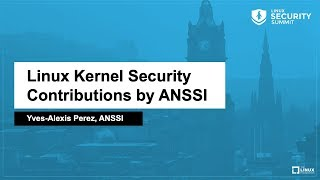 Linux Kernel Security Contributions by ANSSI - Yves-Alexis Perez, ANSSI