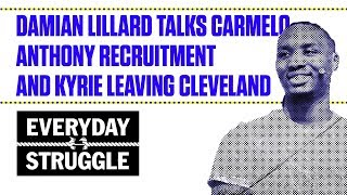 Damian lillard talks carmelo anthony recruitment and kyrie leaving cleveland | everyday struggle