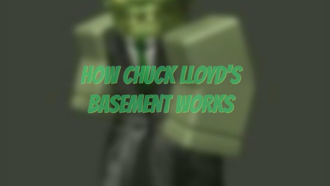 How Chuck Lloyds Basement Works Roblox - roblox chuck lloyd basement codes map