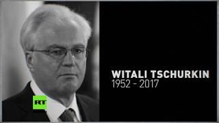 Witali Tschurkin: Vor einem Jahr starb der russische