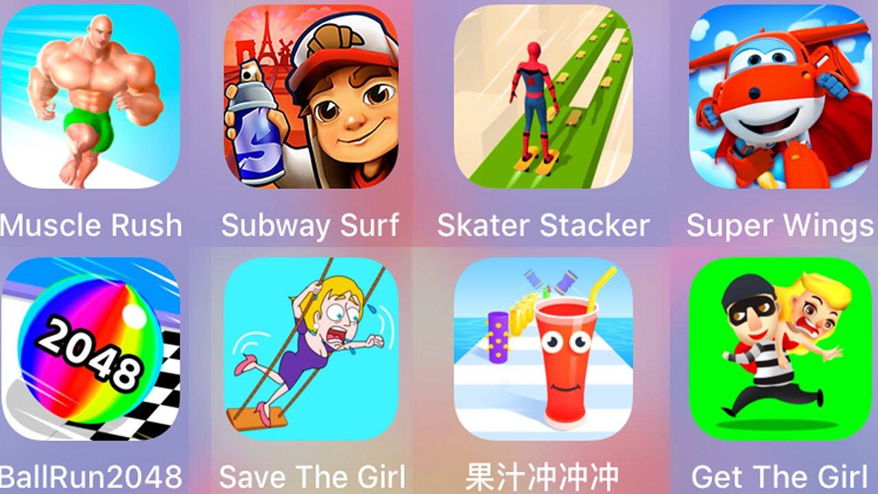 Muscle Rush,Subway Surf,Skater Stacker,Super Wings,BallRun 2048,Save The Girl,JUICE RUN,Get The Girl