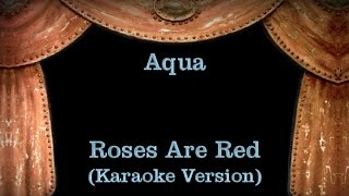 Aqua - Roses Are Red - Lyrics (Karaoke Version)
