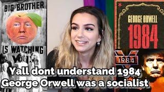 Conservatives don't understand 1984... George Orwell was a socialist, he was writing about TRUMPISM!