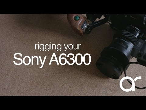 Rigging the Sony A6300 for doco work by Adam Roberts