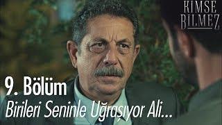 Birileri seninle uğraşıyor Ali... - Kimse Bilmez 9. Bölüm