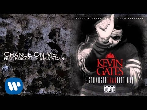 Kevin Gates  Change On Me feat Percy Keith & Mista Cain