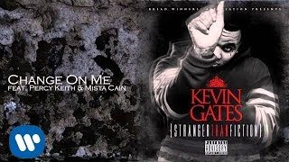 Kevin Gates ft. Percy Keith & Mista Cain - Change On Me