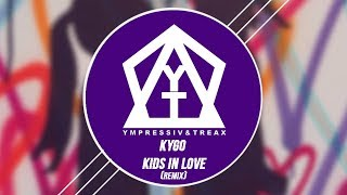 Kygo - Kids in Love (Ympressiv & TREAX Remix)
