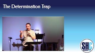The Determination Trap