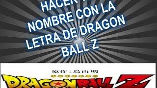 Como hacer tu nombre con la letra de Dragon Ball Z sin programas 2014