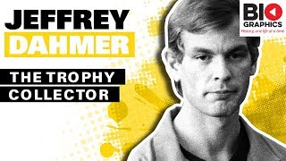 Jeffrey Dahmer Biography: The Trophy Collector