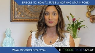 Episode 112: How To Trade A Morning Star in Forex