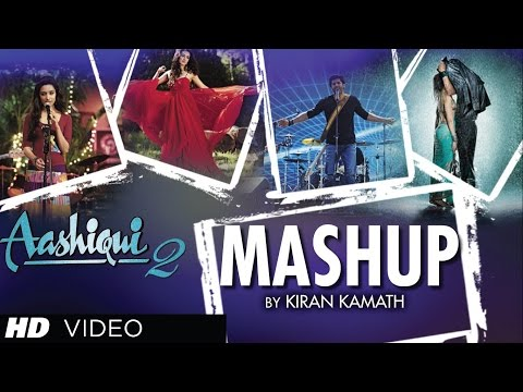 Aashiqui 2 mashup full song by kiran kamath