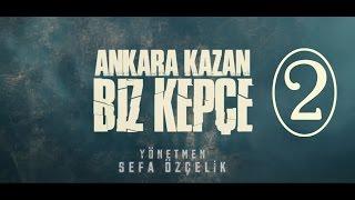 Ankara Kazan Biz Kepçe 2.BÖLÜM