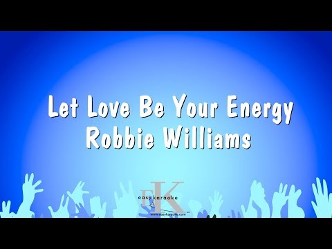 Let Love Be Your Energy - Robbie Williams (Karaoke Version)