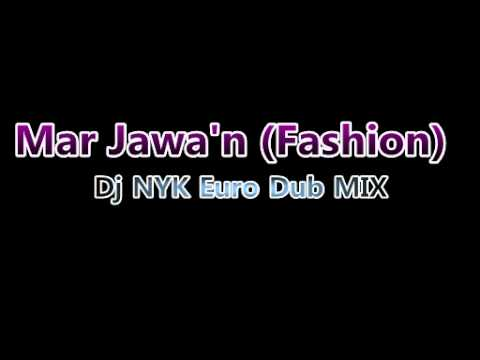 Mar Jawa'n FashionDj NYK Euro Dub Mix