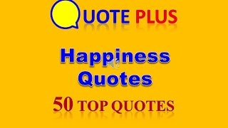 Happy Quotes - Top 50 Happiness Quotes about Life and Love - Daily Inspirations