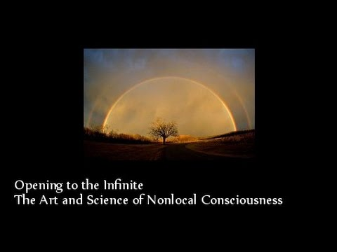 Opening to the Infinite: The Art and Science of Nonlocal Consciousness