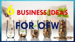 6 BUSINESS IDEAS FOR OFW