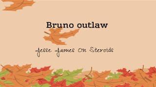 Jesse James on Steroids (original)- Bruno Outlaw
