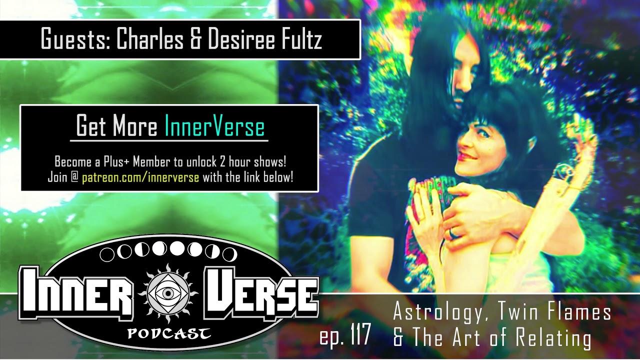 117 - Charles & Desiree Fultz | Astrology, Twin Flames & The Art of