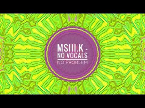 Msiii.K - No Vocals No Problem (Original Mix)