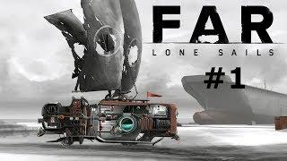 НАЧАЛО ПУТЕШЕСТВИЯ ~~ FAR - Lone Sails #1