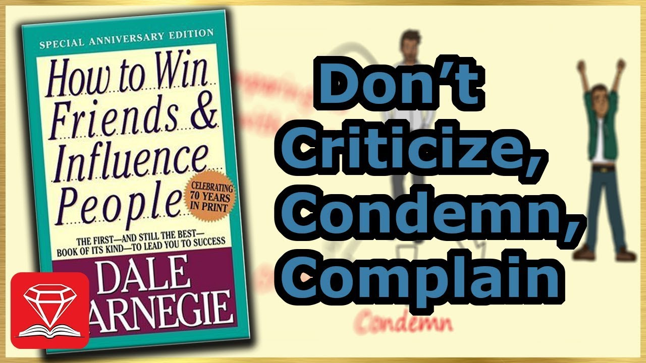 How To Win Friends Influence People Dont Criticize Condemn Or