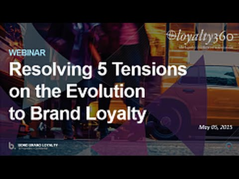 Webinar: Resolving 5 Tensions on the Evolution to Brand Loyalty