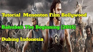 Tutorial Menonton Film Bahubali The Beginning (2015) DubIndo