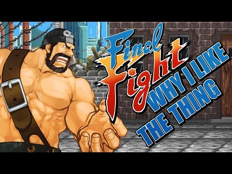 Why I Like The Thing - Final Fight