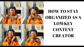 How To Stay Organized As A Lowkey Content Creator!
