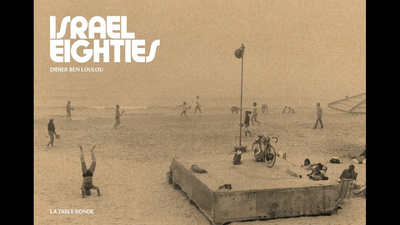Israel Eighties Journal Photographique Avec Didier Ben Loulou