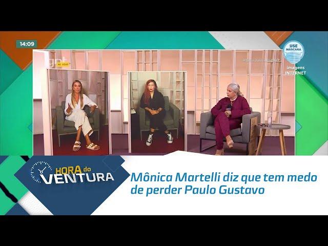 Mônica Martelli diz que tem medo de perder Paulo Gustavo