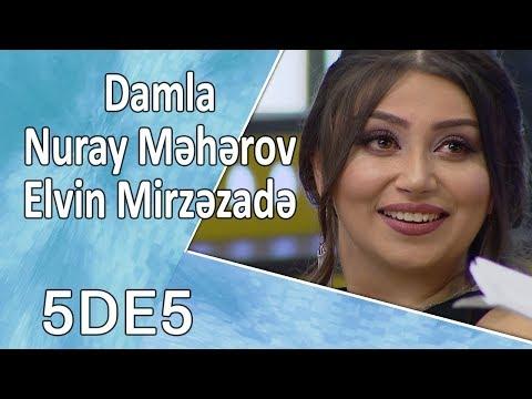 5də5 - Damla, Nuray Məhərov, Elvin Mirzəzadə 20.09.2017