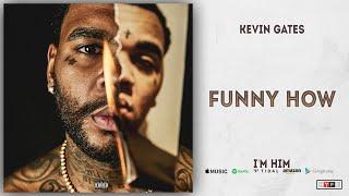 Kevin Gates - Funny How (I'm Him)
