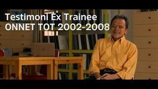 Testimoni Ex Trainee ONNET TOT 2002-2008