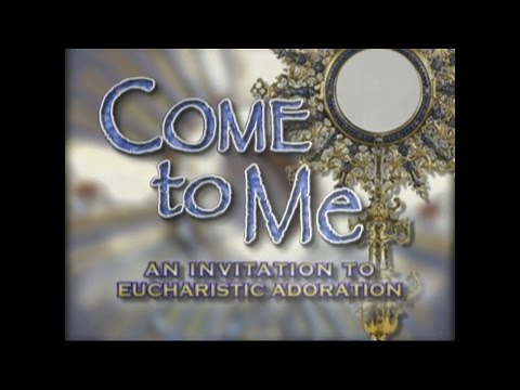 Come to Me - An Invitation to Eucharistic Adoration - Short Program
