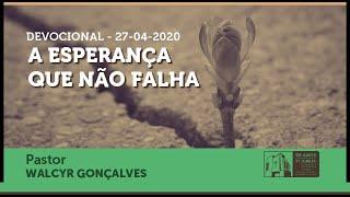 DEVOCIONAL: A ESPERANÇA QUE NÃO FALHA |  27 de abril 2020