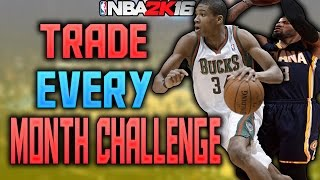 TRADING EVERY MONTH CHALLENGE!! NBA 2K16 MY LEAGUE!!!