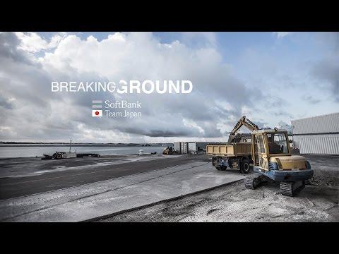 SoftBank Team Japan: Breaking Ground